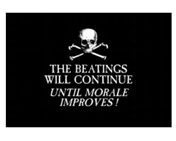 Until Morale Improves, Continue the Beatings Will